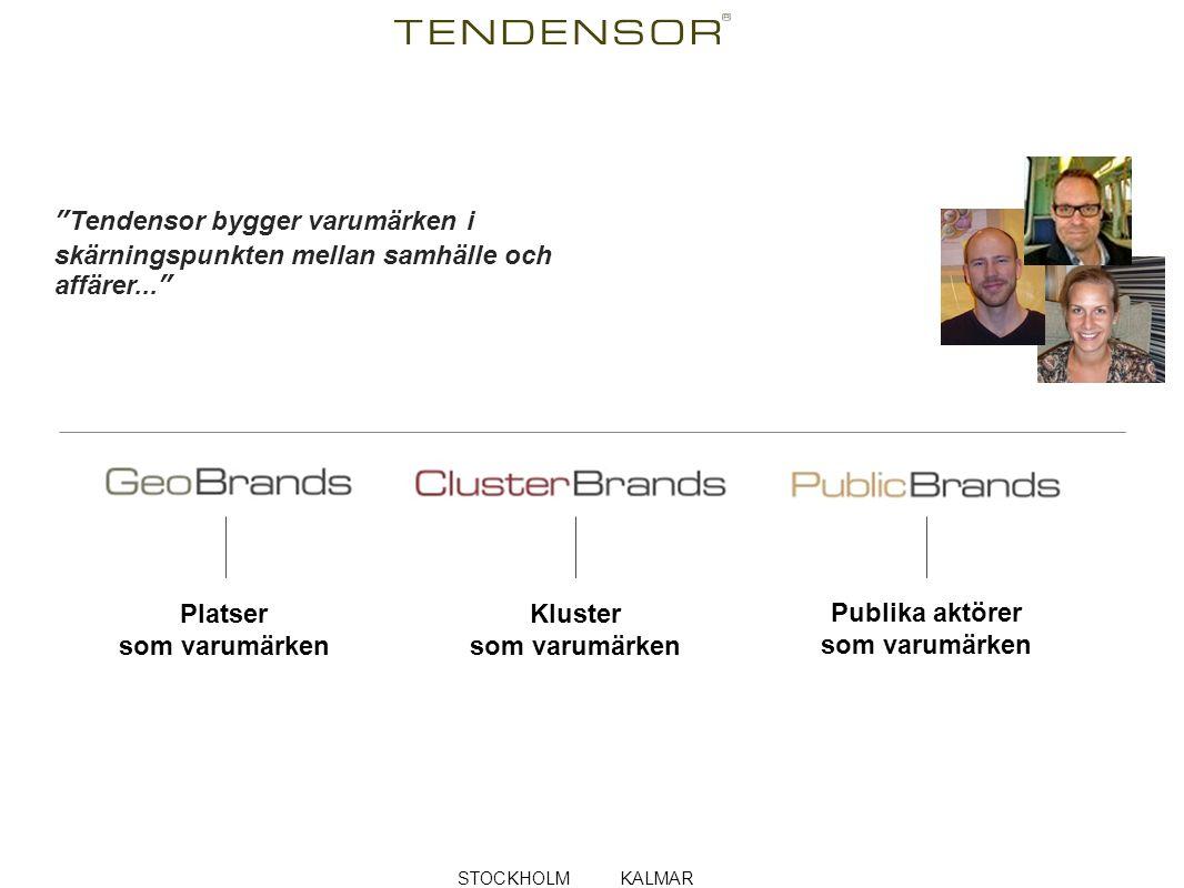 Tendensor bygger varumärken i skärningspunkten mellan samhälle och affärer... Platser som varumärken Kluster som varumärken Publika aktörer som varumärken STOCKHOLM KALMAR
