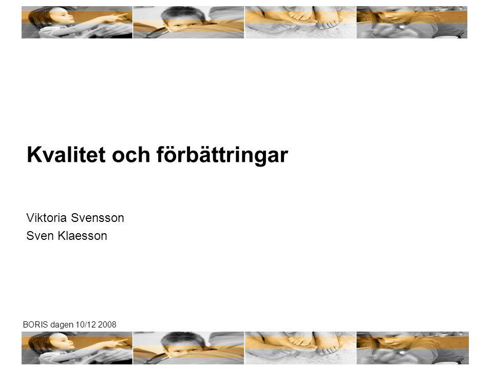 BORIS dagen 10/12 2008 Kvalitet och förbättringar Viktoria Svensson Sven Klaesson