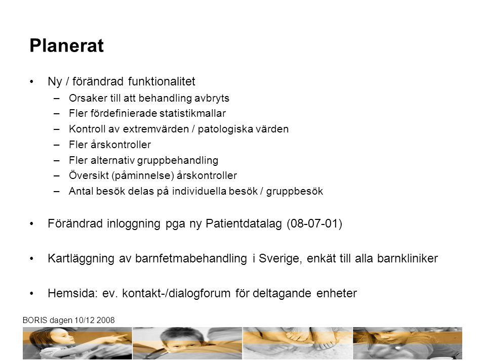 BORIS dagen 10/12 2008 Planerat •Ny / förändrad funktionalitet –Orsaker till att behandling avbryts –Fler fördefinierade statistikmallar –Kontroll av