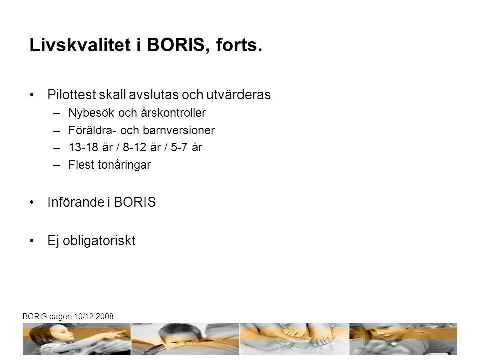 BORIS dagen 10/12 2008 Livskvalitet i BORIS, forts. •Pilottest skall avslutas och utvärderas –Nybesök och årskontroller –Föräldra- och barnversioner –