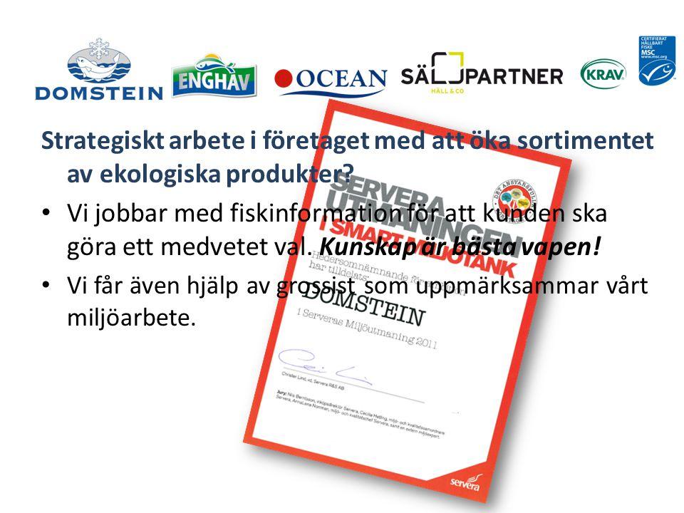 Strategiskt arbete i företaget med att öka sortimentet av ekologiska produkter.