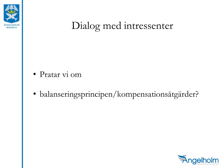 Dialog med intressenter •Pratar vi om •balanseringsprincipen/kompensationsåtgärder