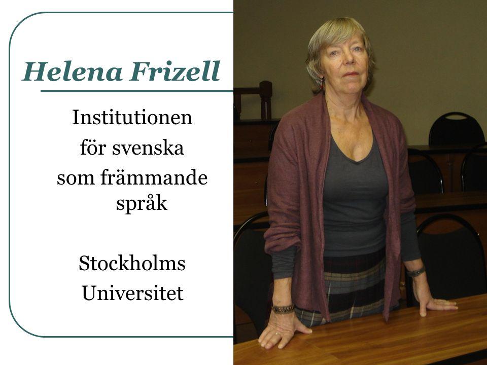Helena Frizell Institutionen för svenska som främmande språk Stockholms Universitet