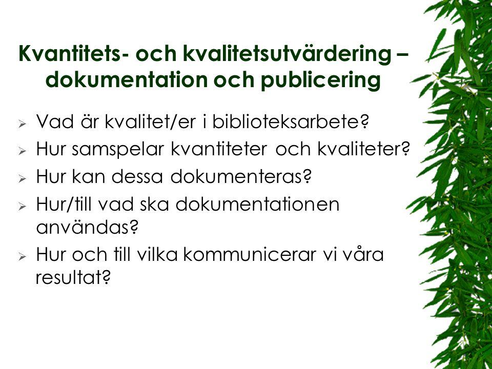 Kvantitets- och kvalitetsutvärdering – dokumentation och publicering  Vad är kvalitet/er i biblioteksarbete.