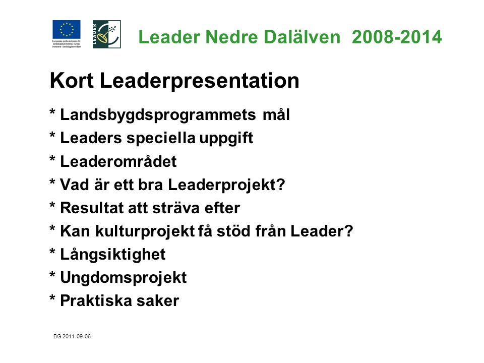Leader Nedre Dalälven 2008-2014 Kort Leaderpresentation * Landsbygdsprogrammets mål * Leaders speciella uppgift * Leaderområdet * Vad är ett bra Leade