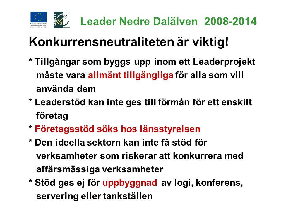 Leader Nedre Dalälven 2008-2014 Konkurrensneutraliteten är viktig! * Tillgångar som byggs upp inom ett Leaderprojekt måste vara allmänt tillgängliga f