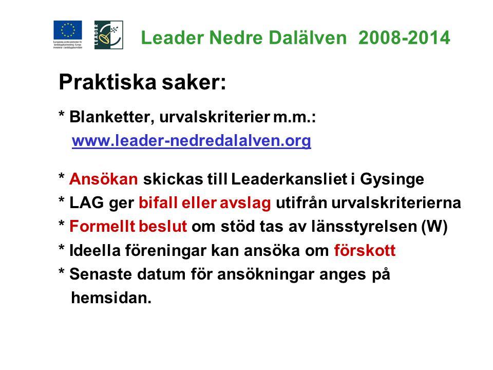 Leader Nedre Dalälven 2008-2014 Praktiska saker: * Blanketter, urvalskriterier m.m.: www.leader-nedredalalven.org * Ansökan skickas till Leaderkanslie