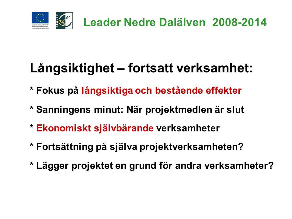 Leader Nedre Dalälven 2008-2014 Långsiktighet – fortsatt verksamhet: * Fokus på långsiktiga och bestående effekter * Sanningens minut: När projektmedl