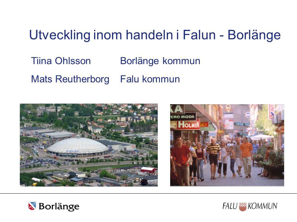 Utveckling inom handeln i Falun - Borlänge Tiina OhlssonBorlänge kommun Mats ReutherborgFalu kommun