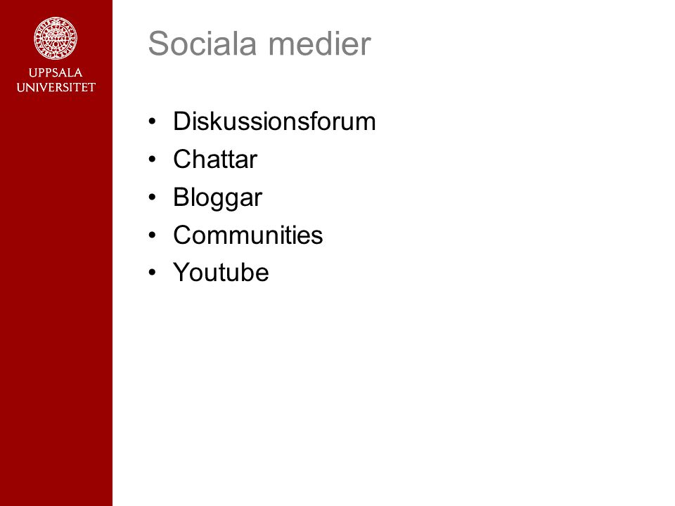 Sociala medier •Diskussionsforum •Chattar •Bloggar •Communities •Youtube
