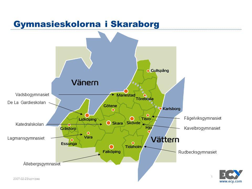 www.ecy.com 2007-02-23/upn/paa 1 Gymnasieskolorna i Skaraborg Fågelviksgymnasiet De La Gardieskolan Katedralskolan Rudbecksgymnasiet Ållebergsgymnasie