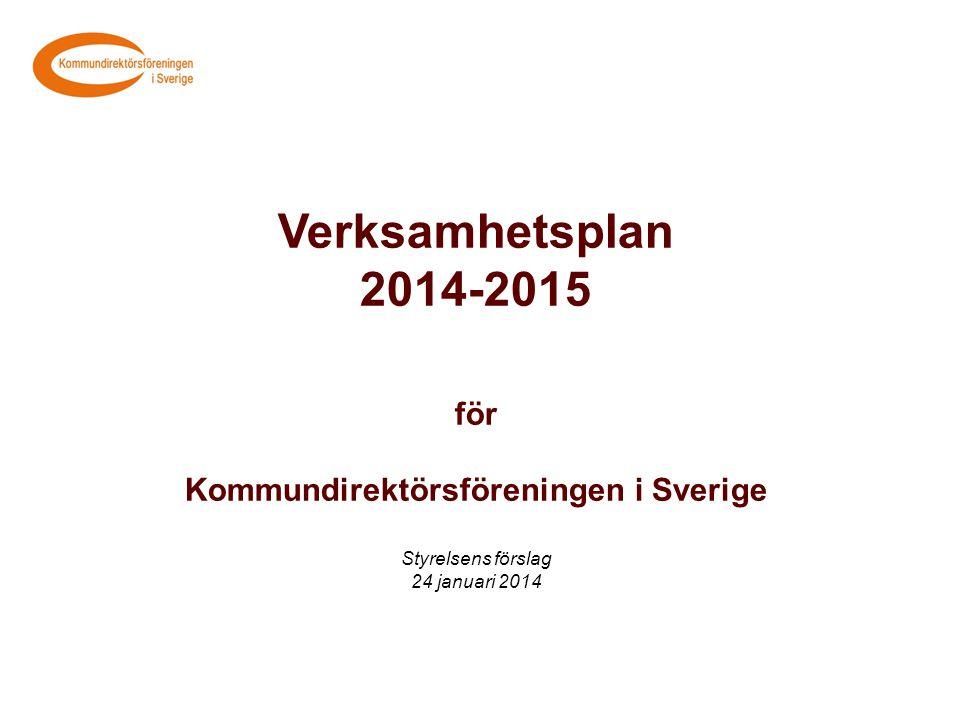 Verksamhetsplan 2014-2015 för Kommundirektörsföreningen i Sverige Styrelsens förslag 24 januari 2014