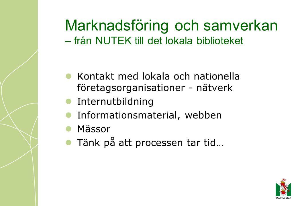 Marknadsföring och samverkan – från NUTEK till det lokala biblioteket  Kontakt med lokala och nationella företagsorganisationer - nätverk  Internutbildning  Informationsmaterial, webben  Mässor  Tänk på att processen tar tid…