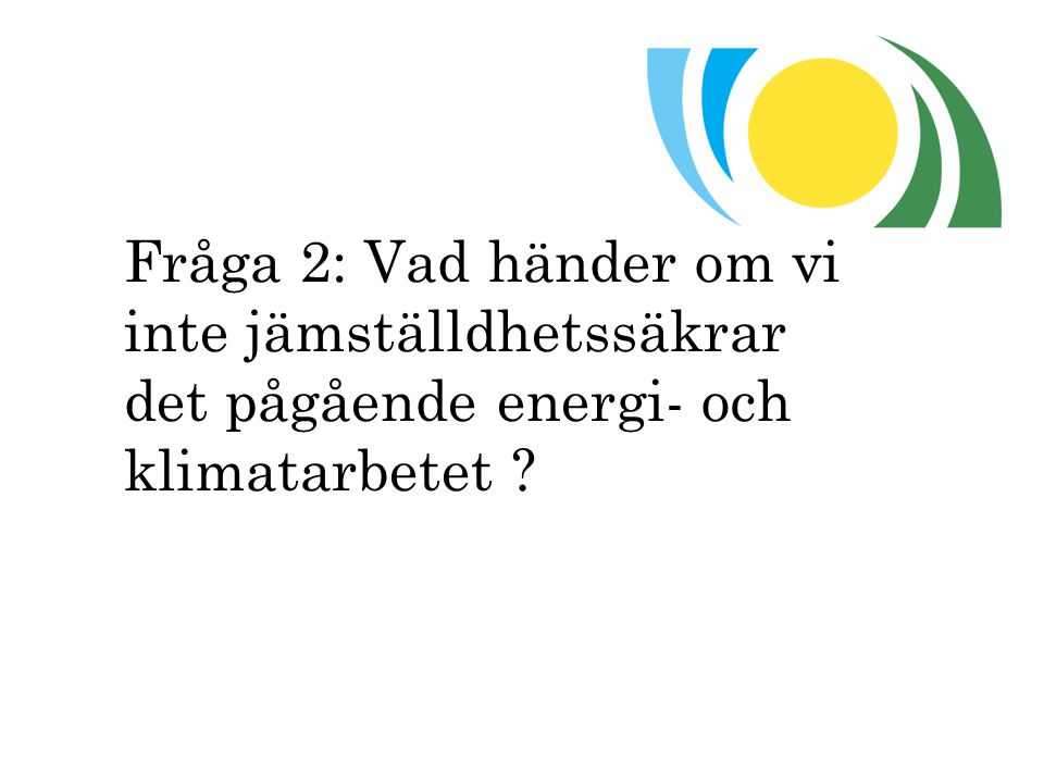 Fråga 2: Vad händer om vi inte jämställdhetssäkrar det pågående energi- och klimatarbetet