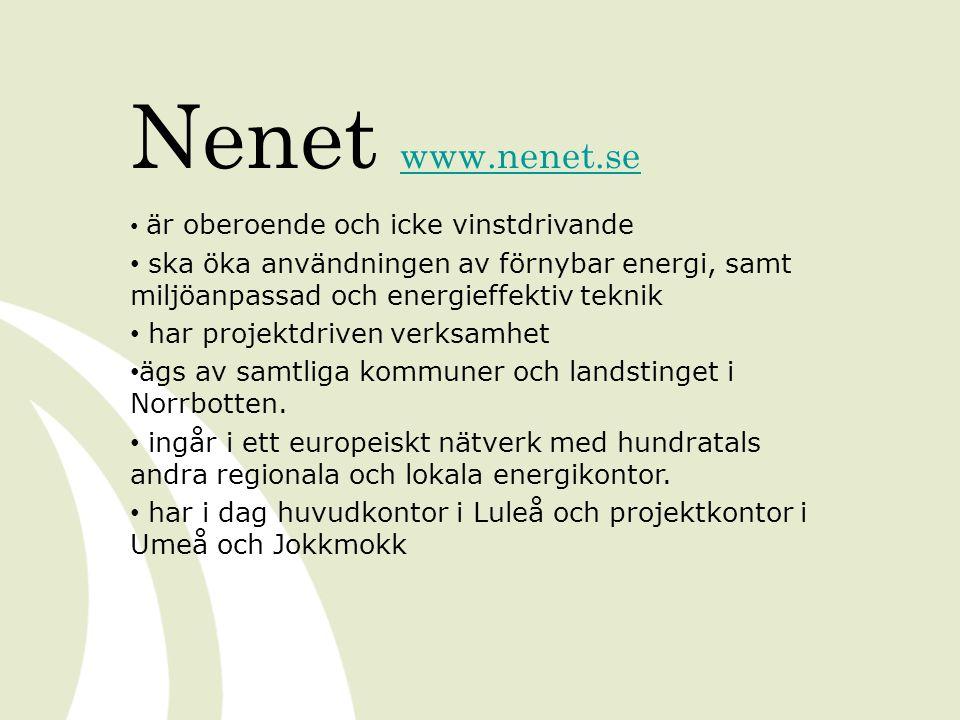 Nenet www.nenet.se www.nenet.se • är oberoende och icke vinstdrivande • ska öka användningen av förnybar energi, samt miljöanpassad och energieffektiv teknik • har projektdriven verksamhet • ägs av samtliga kommuner och landstinget i Norrbotten.