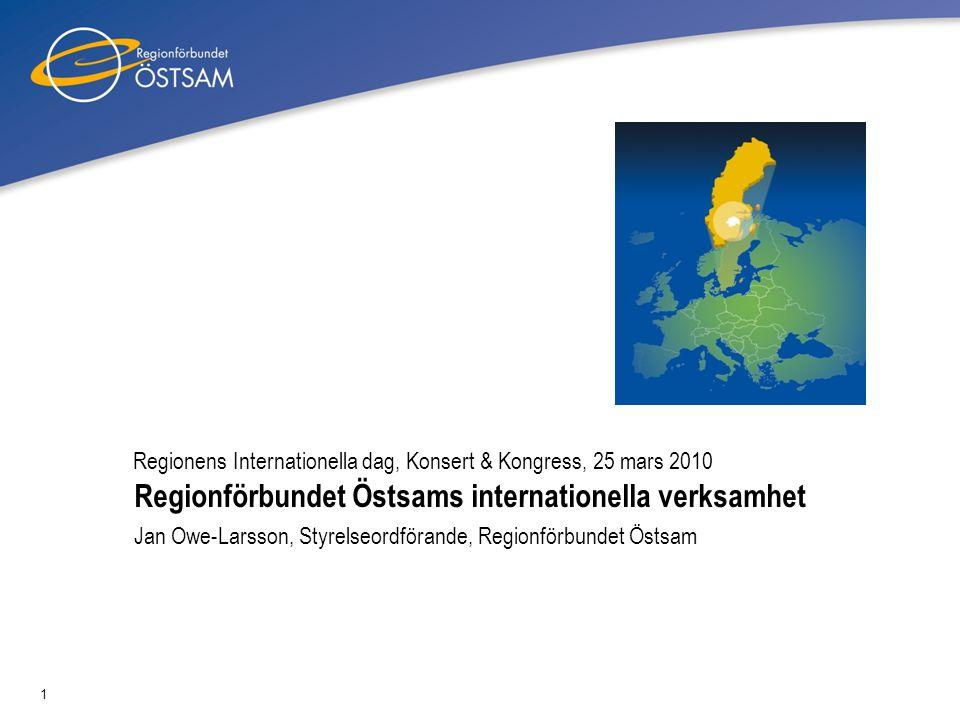 1 Regionens Internationella dag, Konsert & Kongress, 25 mars 2010 Jan Owe-Larsson, Styrelseordförande, Regionförbundet Östsam Regionförbundet Östsams