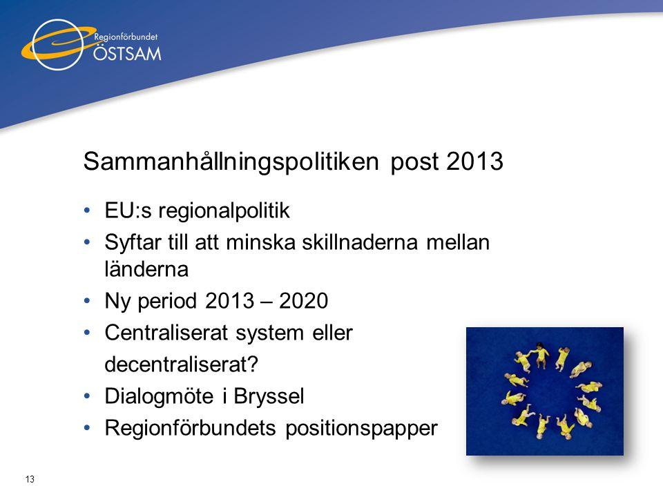 13 Sammanhållningspolitiken post 2013 •EU:s regionalpolitik •Syftar till att minska skillnaderna mellan länderna •Ny period 2013 – 2020 •Centraliserat