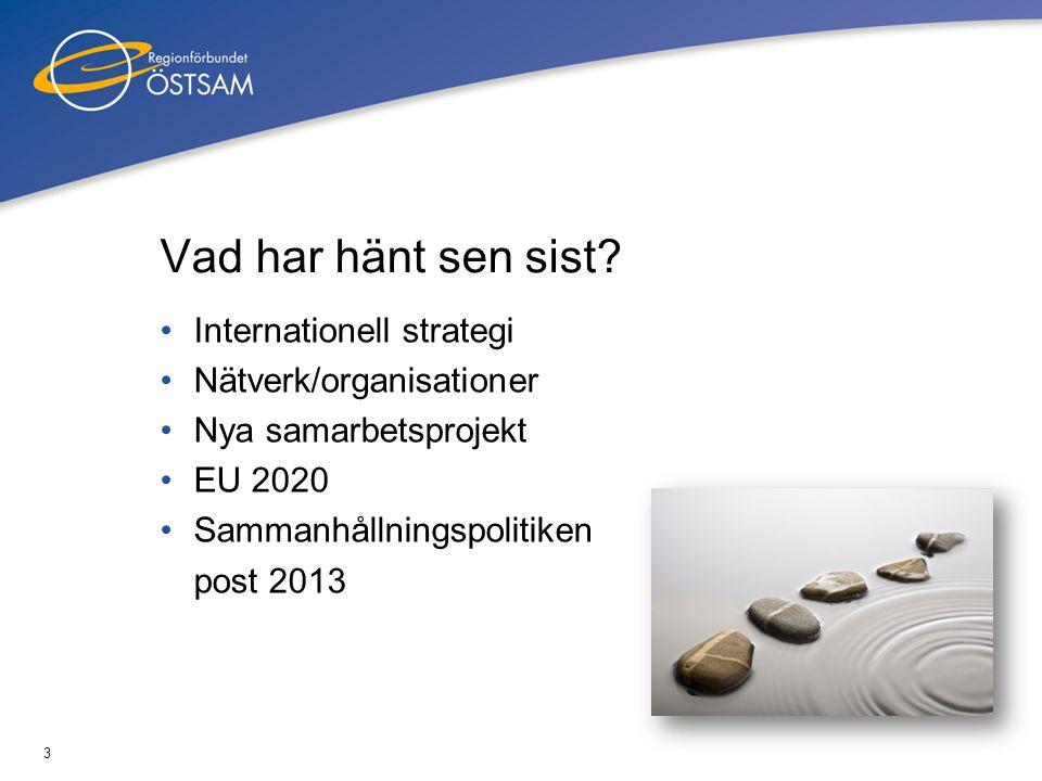 3 Vad har hänt sen sist? •Internationell strategi •Nätverk/organisationer •Nya samarbetsprojekt •EU 2020 •Sammanhållningspolitiken post 2013