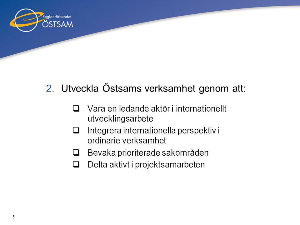 5 2.Utveckla Östsams verksamhet genom att:  Vara en ledande aktör i internationellt utvecklingsarbete  Integrera internationella perspektiv i ordina