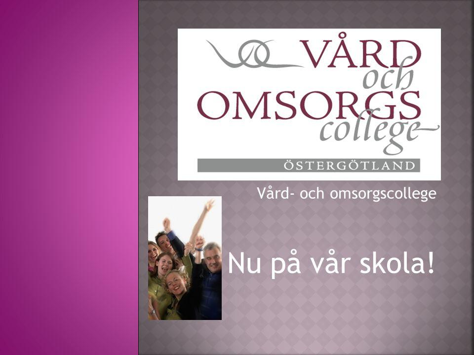 Vård- och omsorgscollege Nu på vår skola!