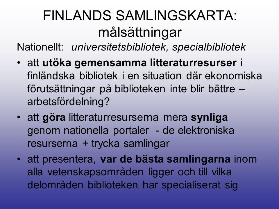 FINLANDS SAMLINGSKARTA: målsättningar Nationellt: universitetsbibliotek, specialbibliotek •att utöka gemensamma litteraturresurser i finländska bibliotek i en situation där ekonomiska förutsättningar på biblioteken inte blir bättre – arbetsfördelning.