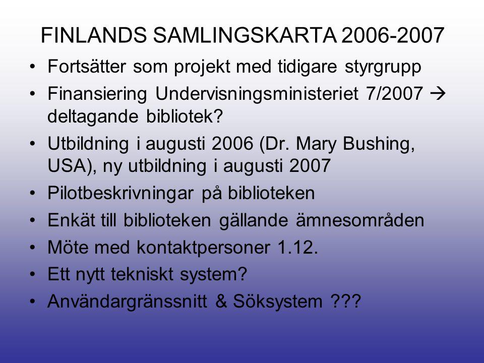 FINLANDS SAMLINGSKARTA 2006-2007 •Fortsätter som projekt med tidigare styrgrupp •Finansiering Undervisningsministeriet 7/2007  deltagande bibliotek.