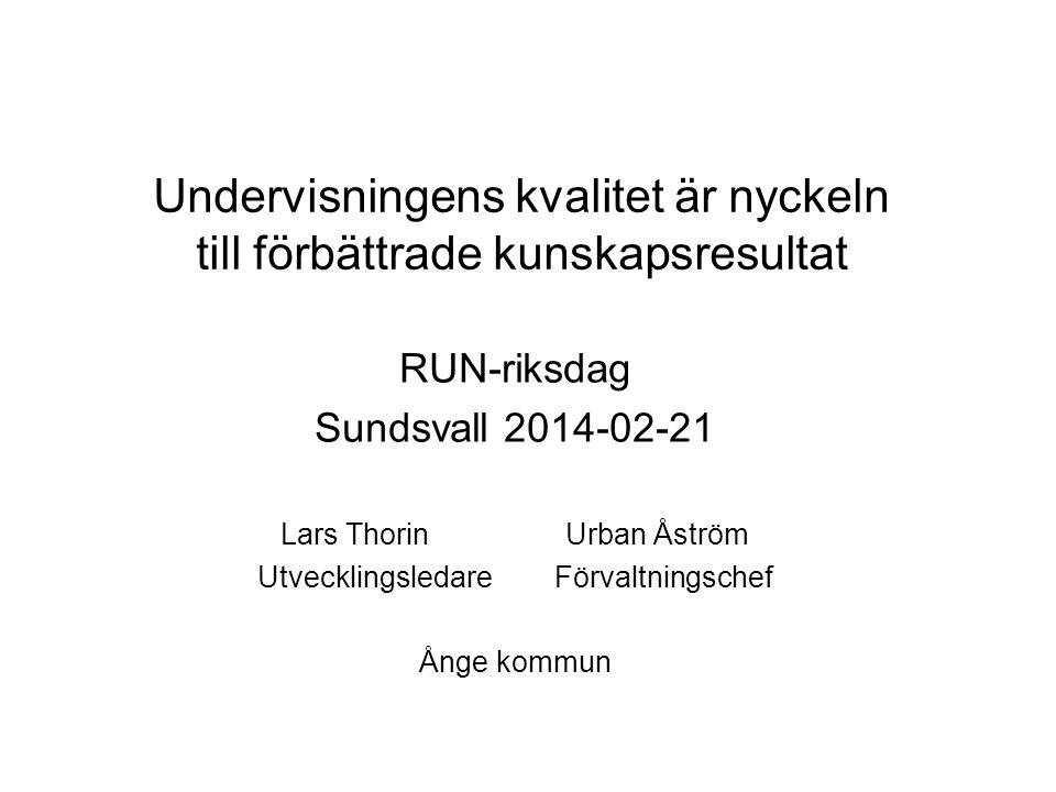 Undervisningens kvalitet är nyckeln till förbättrade kunskapsresultat RUN-riksdag Sundsvall 2014-02-21 Lars Thorin Urban Åström Utvecklingsledare Förv