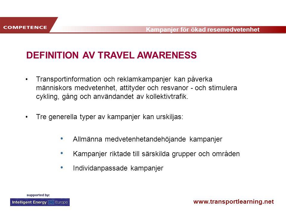 www.transportlearning.net Kampanjer för ökad resemedvetenhet DEFINITION AV TRAVEL AWARENESS •Transportinformation och reklamkampanjer kan påverka människors medvetenhet, attityder och resvanor - och stimulera cykling, gång och användandet av kollektivtrafik.