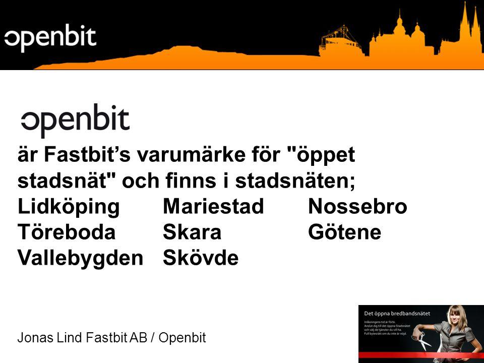 är Fastbit's varumärke för öppet stadsnät och finns i stadsnäten; LidköpingMariestad Nossebro Töreboda Skara Götene VallebygdenSkövde Jonas Lind Fastbit AB / Openbit