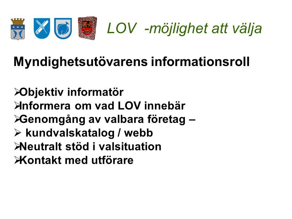LOV -möjlighet att välja Myndighetsutövarens informationsroll  Objektiv informatör  Informera om vad LOV innebär  Genomgång av valbara företag –  kundvalskatalog / webb  Neutralt stöd i valsituation  Kontakt med utförare