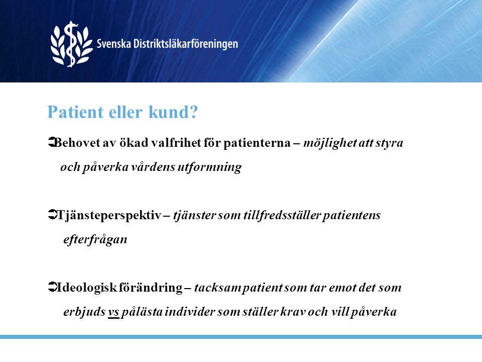 Patient eller kund?  Behovet av ökad valfrihet för patienterna – möjlighet att styra och påverka vårdens utformning  Tjänsteperspektiv – tjänster so