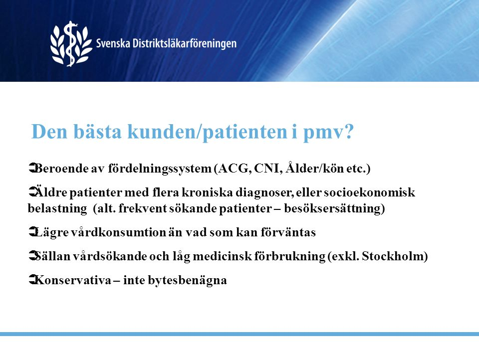 Den bästa kunden/patienten i pmv?  Beroende av fördelningssystem (ACG, CNI, Ålder/kön etc.)  Äldre patienter med flera kroniska diagnoser, eller soc