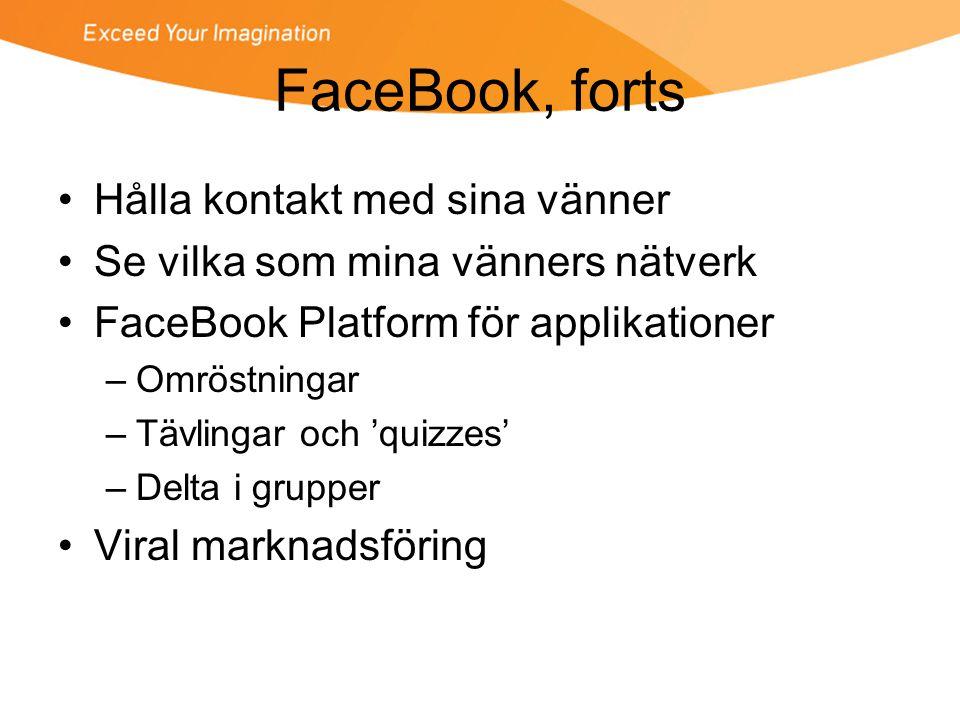 FaceBook, forts •Hålla kontakt med sina vänner •Se vilka som mina vänners nätverk •FaceBook Platform för applikationer –Omröstningar –Tävlingar och 'quizzes' –Delta i grupper •Viral marknadsföring