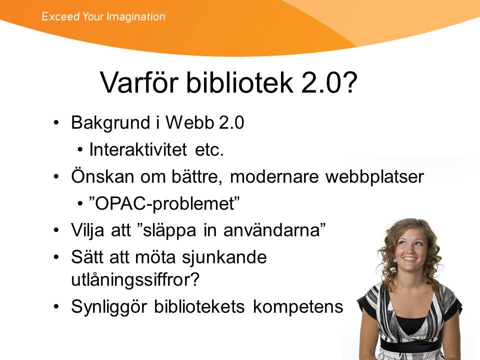 Varför bibliotek 2.0.•Bakgrund i Webb 2.0 •Interaktivitet etc.