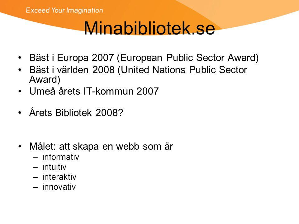 Minabibliotek.se •Bäst i Europa 2007 (European Public Sector Award) •Bäst i världen 2008 (United Nations Public Sector Award) •Umeå årets IT-kommun 2007 •Årets Bibliotek 2008.
