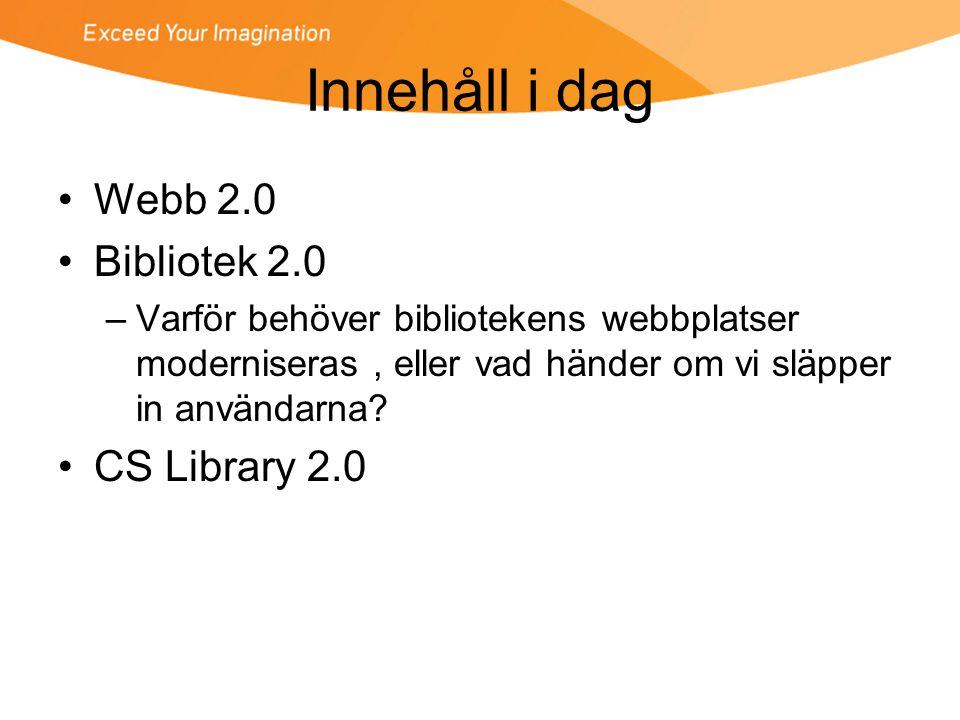 Innehåll i dag •Webb 2.0 •Bibliotek 2.0 –Varför behöver bibliotekens webbplatser moderniseras, eller vad händer om vi släpper in användarna.