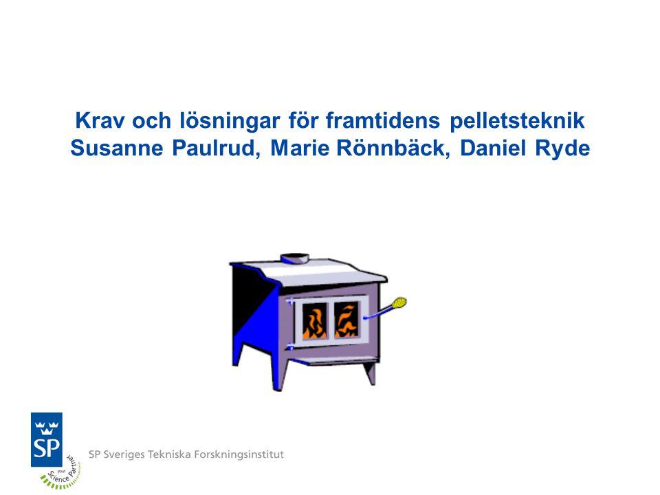 Krav och lösningar för framtidens pelletsteknik Susanne Paulrud, Marie Rönnbäck, Daniel Ryde