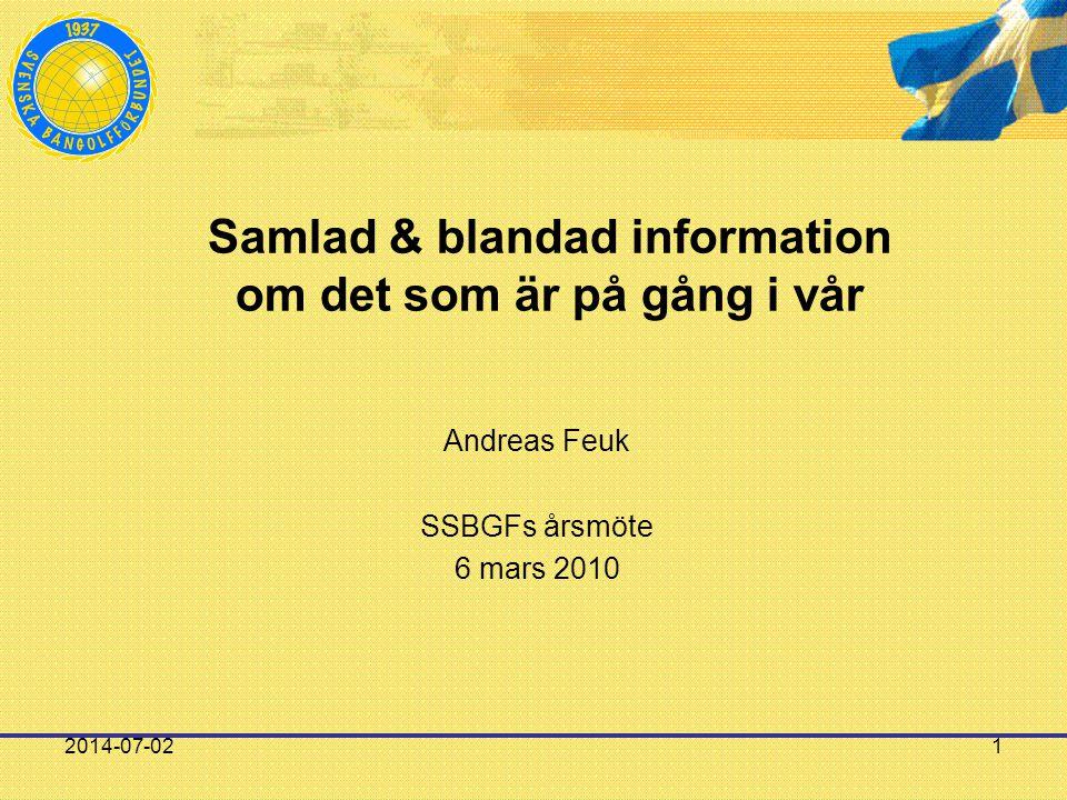 2014-07-021 Samlad & blandad information om det som är på gång i vår Andreas Feuk SSBGFs årsmöte 6 mars 2010