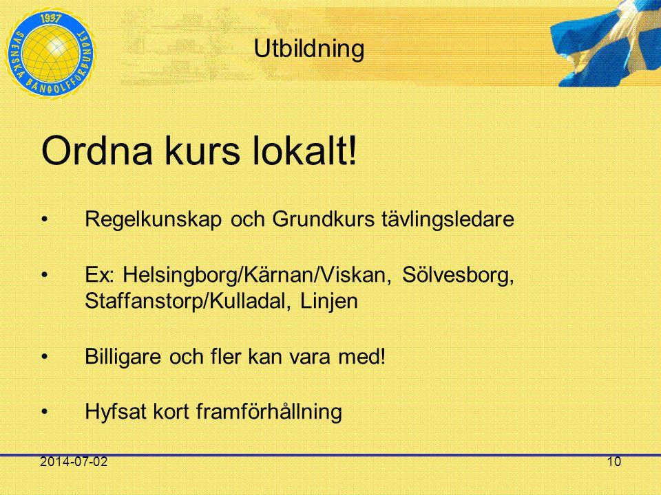 2014-07-0210 Utbildning Ordna kurs lokalt! •Regelkunskap och Grundkurs tävlingsledare •Ex: Helsingborg/Kärnan/Viskan, Sölvesborg, Staffanstorp/Kullada