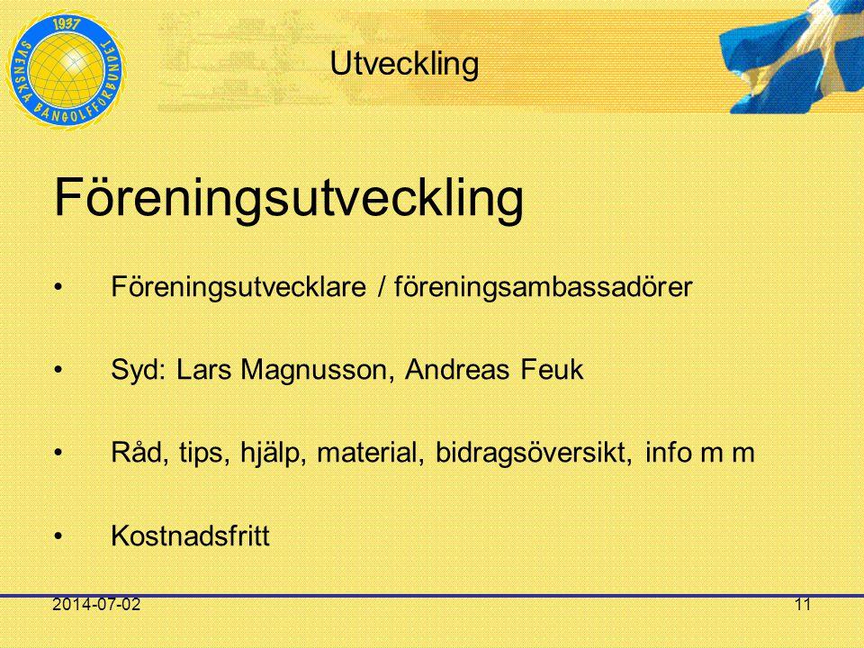 2014-07-0211 Utveckling Föreningsutveckling •Föreningsutvecklare / föreningsambassadörer •Syd: Lars Magnusson, Andreas Feuk •Råd, tips, hjälp, materia