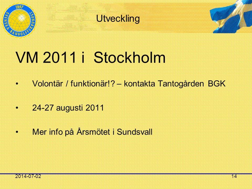 2014-07-0214 Utveckling VM 2011 i Stockholm •Volontär / funktionär!? – kontakta Tantogården BGK •24-27 augusti 2011 •Mer info på Årsmötet i Sundsvall