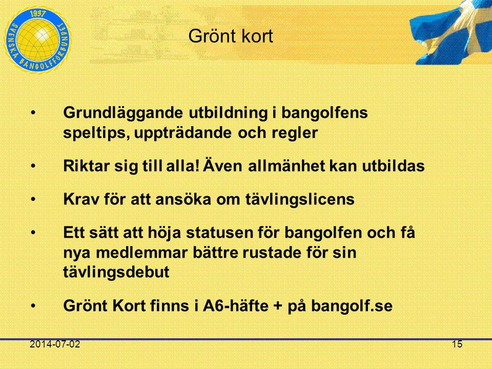 2014-07-0215 Grönt kort •Grundläggande utbildning i bangolfens speltips, uppträdande och regler •Riktar sig till alla! Även allmänhet kan utbildas •Kr