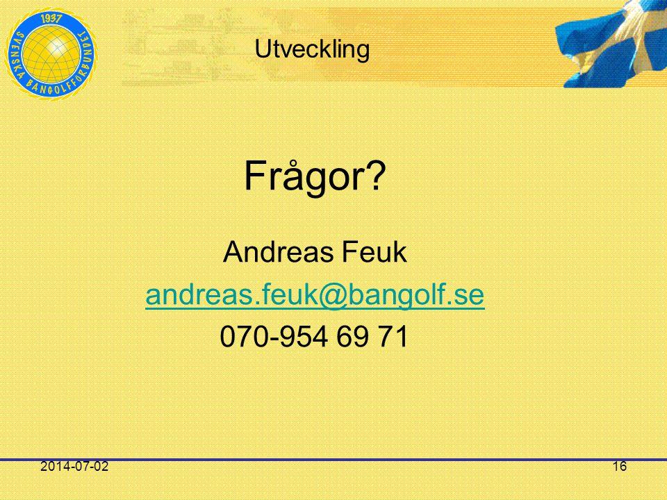 2014-07-0216 Utveckling Frågor? Andreas Feuk andreas.feuk@bangolf.se 070-954 69 71
