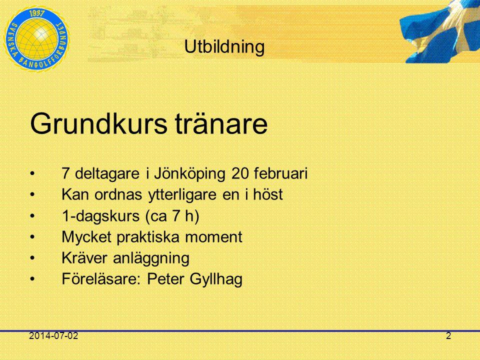 2014-07-022 Utbildning Grundkurs tränare •7 deltagare i Jönköping 20 februari •Kan ordnas ytterligare en i höst •1-dagskurs (ca 7 h) •Mycket praktiska