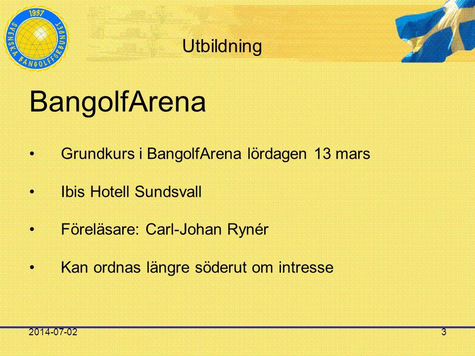 2014-07-023 Utbildning BangolfArena •Grundkurs i BangolfArena lördagen 13 mars •Ibis Hotell Sundsvall •Föreläsare: Carl-Johan Rynér •Kan ordnas längre