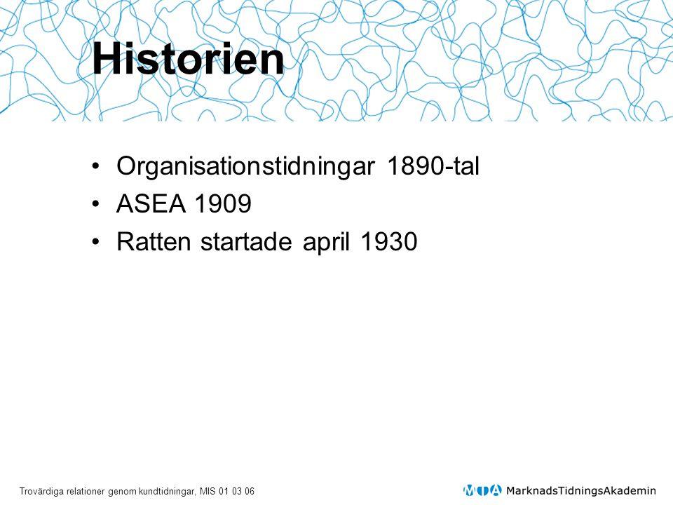 Trovärdiga relationer genom kundtidningar, MIS 01 03 06 Historien •Organisationstidningar 1890-tal •ASEA 1909 •Ratten startade april 1930