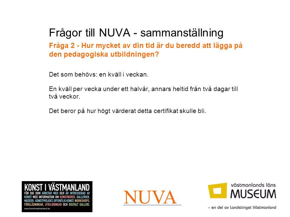 Frågor till NUVA - sammanställning Fråga 2 - Hur mycket av din tid är du beredd att lägga på den pedagogiska utbildningen? Det som behövs: en kväll i