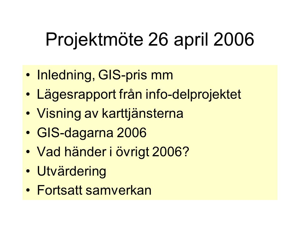 Projektmöte 26 april 2006 •Inledning, GIS-pris mm •Lägesrapport från info-delprojektet •Visning av karttjänsterna •GIS-dagarna 2006 •Vad händer i övrigt 2006.