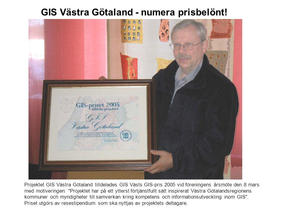 Projektet GIS Västra Götaland tilldelades GIS Västs GIS-pris 2005 vid föreningens årsmöte den 8 mars med motiveringen: Projektet har på ett ytterst förtjänstfullt sätt inspirerat Västra Götalandsregionens kommuner och myndigheter till samverkan kring kompetens och informationsutveckling inom GIS .