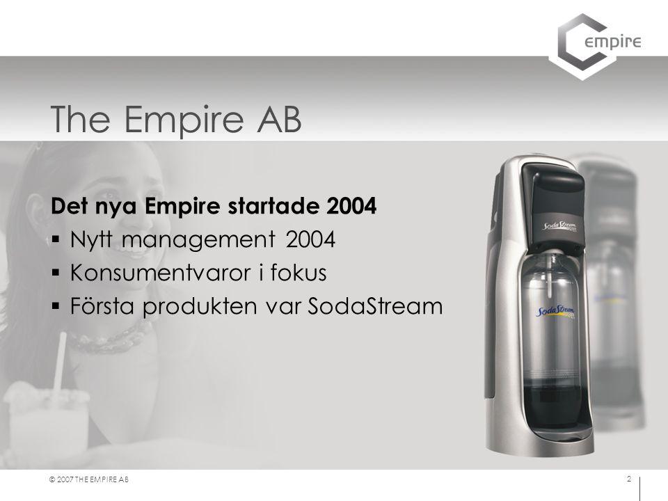 © 2007 THE EMPIRE AB 2 The Empire AB Det nya Empire startade 2004  Nytt management 2004  Konsumentvaror i fokus  Första produkten var SodaStream